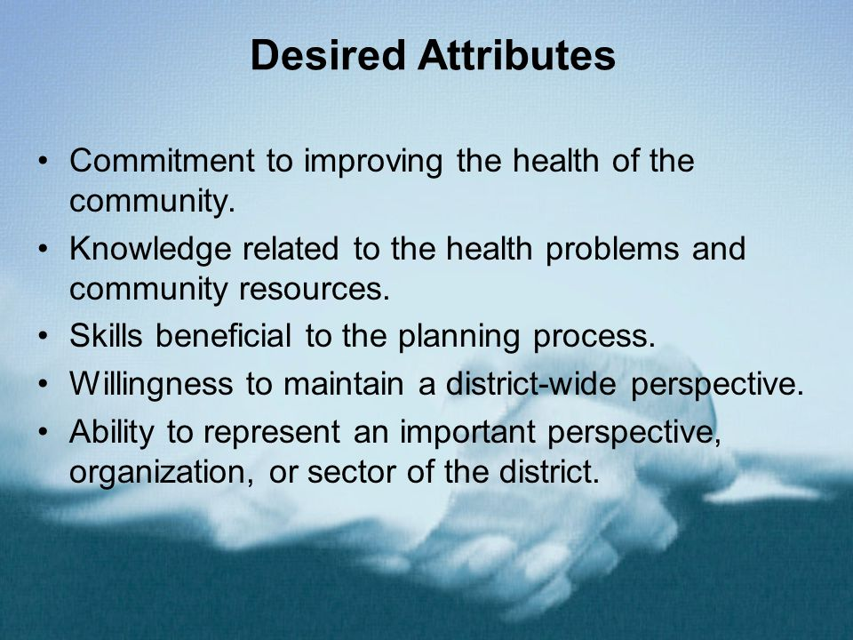 Desired Attributes Commitment to improving the health of the community.