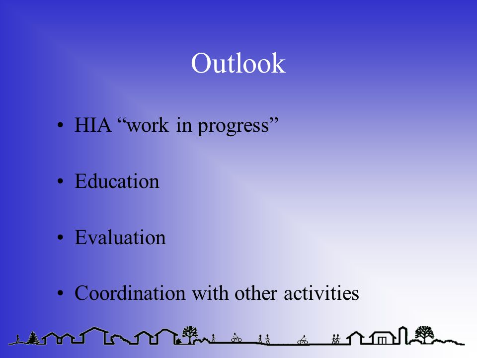 Outlook HIA work in progress Education Evaluation Coordination with other activities