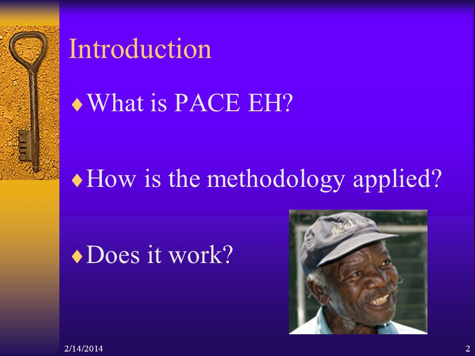 2/14/20142 Introduction What is PACE EH How is the methodology applied Does it work
