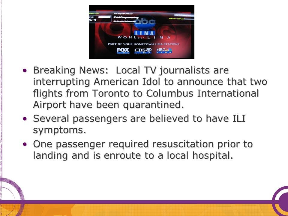 Breaking News: Local TV journalists are interrupting American Idol to announce that two flights from Toronto to Columbus International Airport have been quarantined.Breaking News: Local TV journalists are interrupting American Idol to announce that two flights from Toronto to Columbus International Airport have been quarantined.