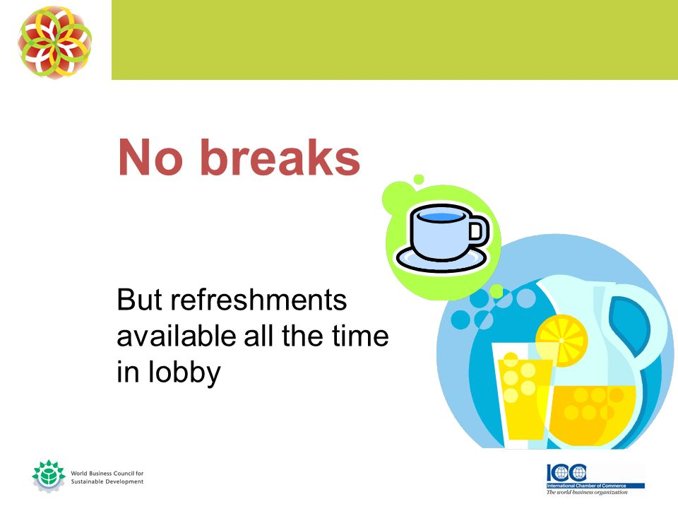 No breaks But refreshments available all the time in lobby