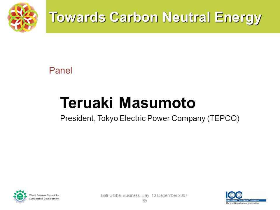 Towards Carbon Neutral Energy Panel Teruaki Masumoto President, Tokyo Electric Power Company (TEPCO) Bali Global Business Day, 10 December 2007 59