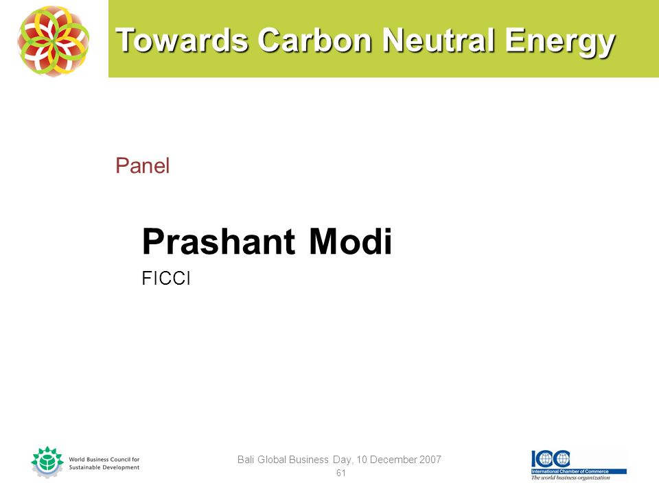 Towards Carbon Neutral Energy Panel Prashant Modi FICCI Bali Global Business Day, 10 December 2007 61