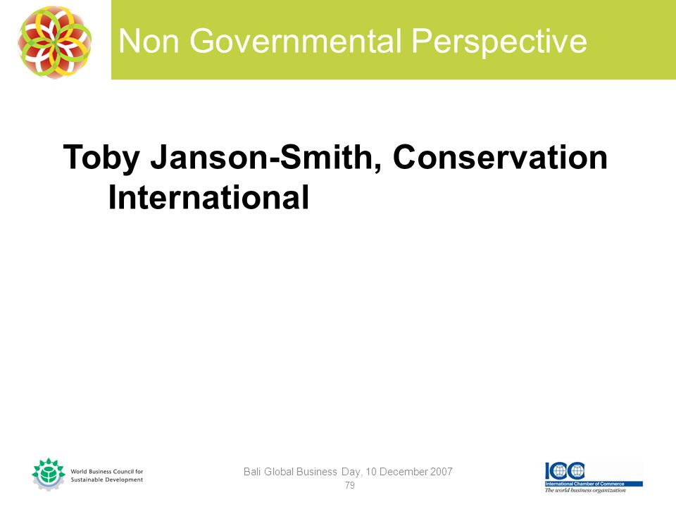 Non Governmental Perspective Toby Janson-Smith, Conservation International Bali Global Business Day, 10 December 2007 79
