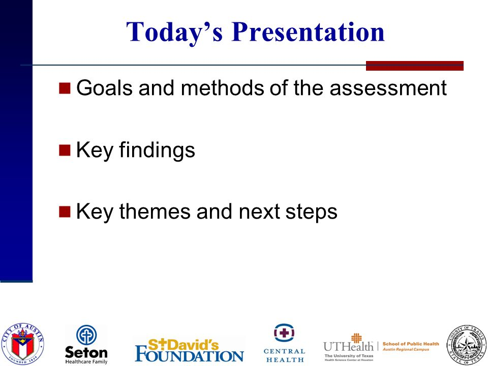 Todays Presentation Goals and methods of the assessment Key findings Key themes and next steps