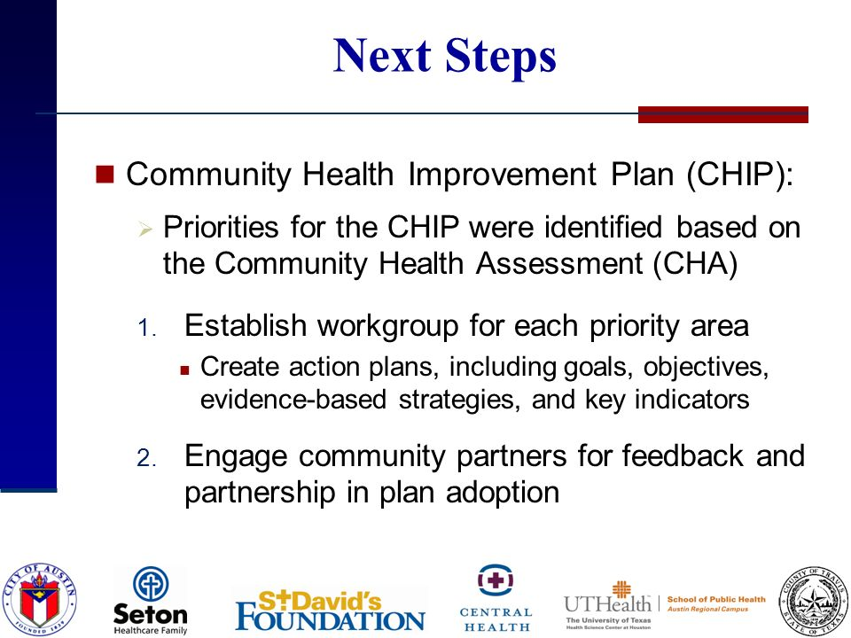 Next Steps Community Health Improvement Plan (CHIP): Priorities for the CHIP were identified based on the Community Health Assessment (CHA) 1.