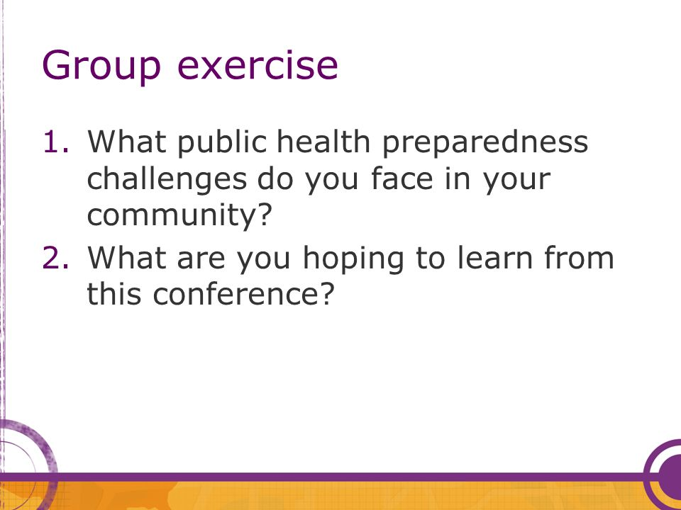 Group exercise 1.What public health preparedness challenges do you face in your community.