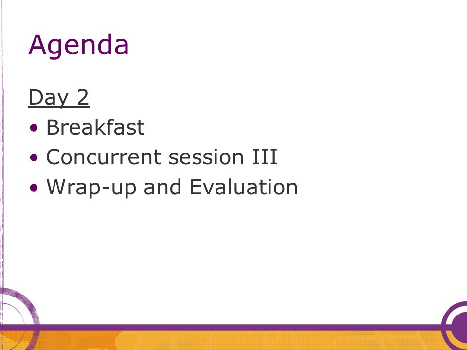 Agenda Day 2 Breakfast Concurrent session III Wrap-up and Evaluation