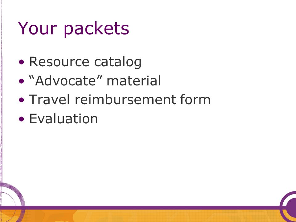 Your packets Resource catalog Advocate material Travel reimbursement form Evaluation