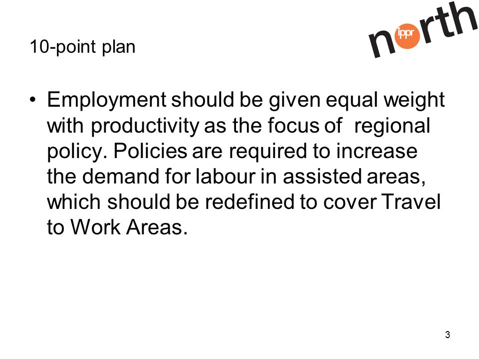 3 10-point plan Employment should be given equal weight with productivity as the focus of regional policy.