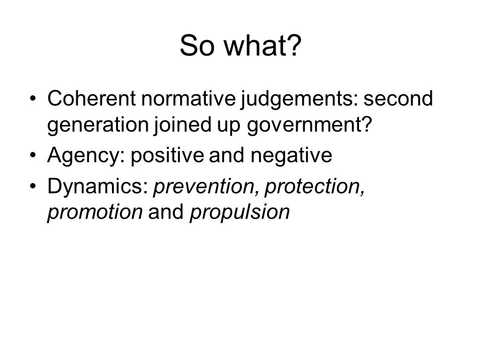 So what. Coherent normative judgements: second generation joined up government.