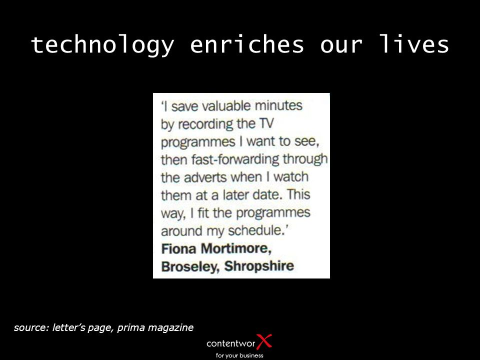 for your business technology enriches our lives source: letters page, prima magazine
