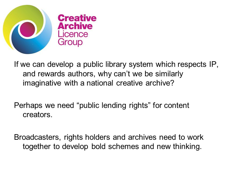 If we can develop a public library system which respects IP, and rewards authors, why cant we be similarly imaginative with a national creative archive.