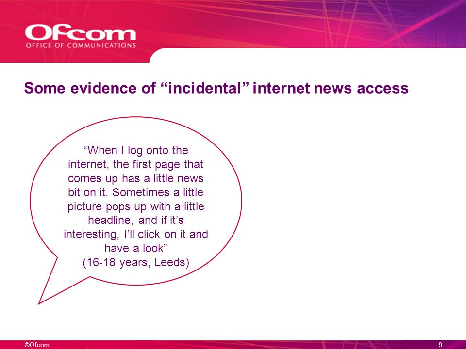 ©Ofcom8 And the main source is TV channel news sites – and online aggregators Q5e) Thinking specifically about Internet (via a PC or laptop) which of the following do you use REGULARLY for news.