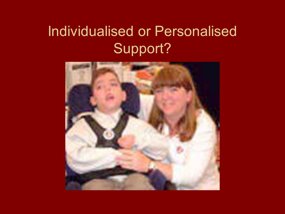 Individualised or Personalised Support