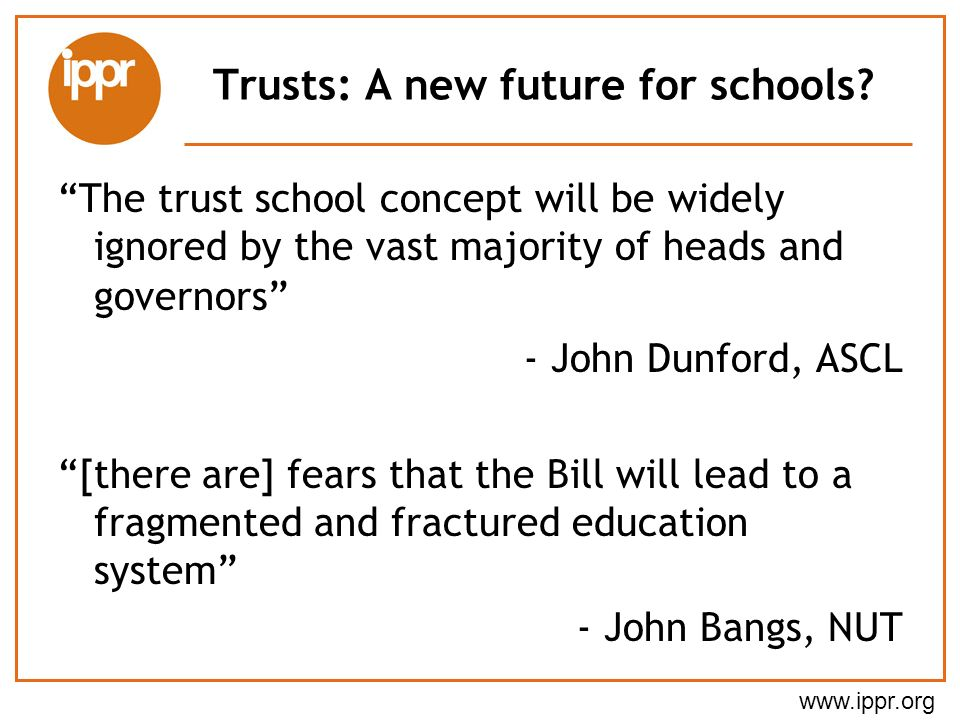 www.ippr.org Trusts: A new future for schools.