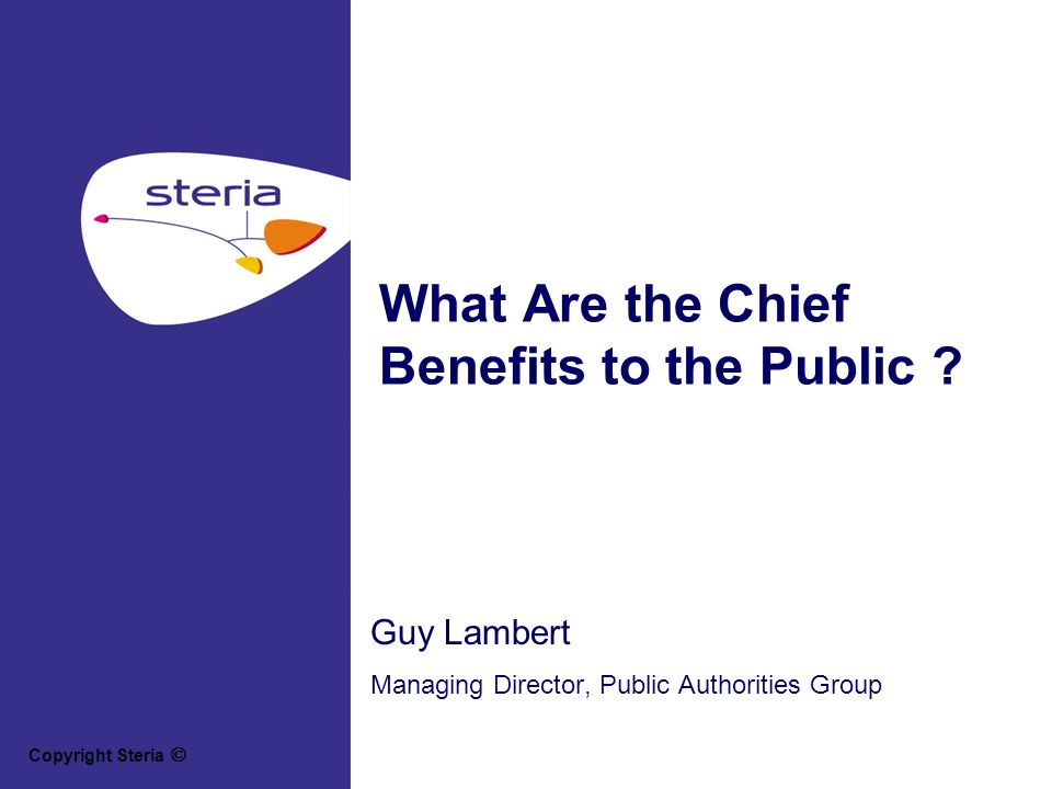 Copyright Steria What Are the Chief Benefits to the Public .