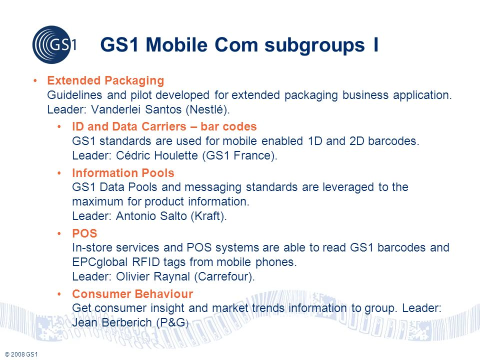 © 2008 GS1 GS1 Mobile Com subgroups I Extended Packaging Guidelines and pilot developed for extended packaging business application.