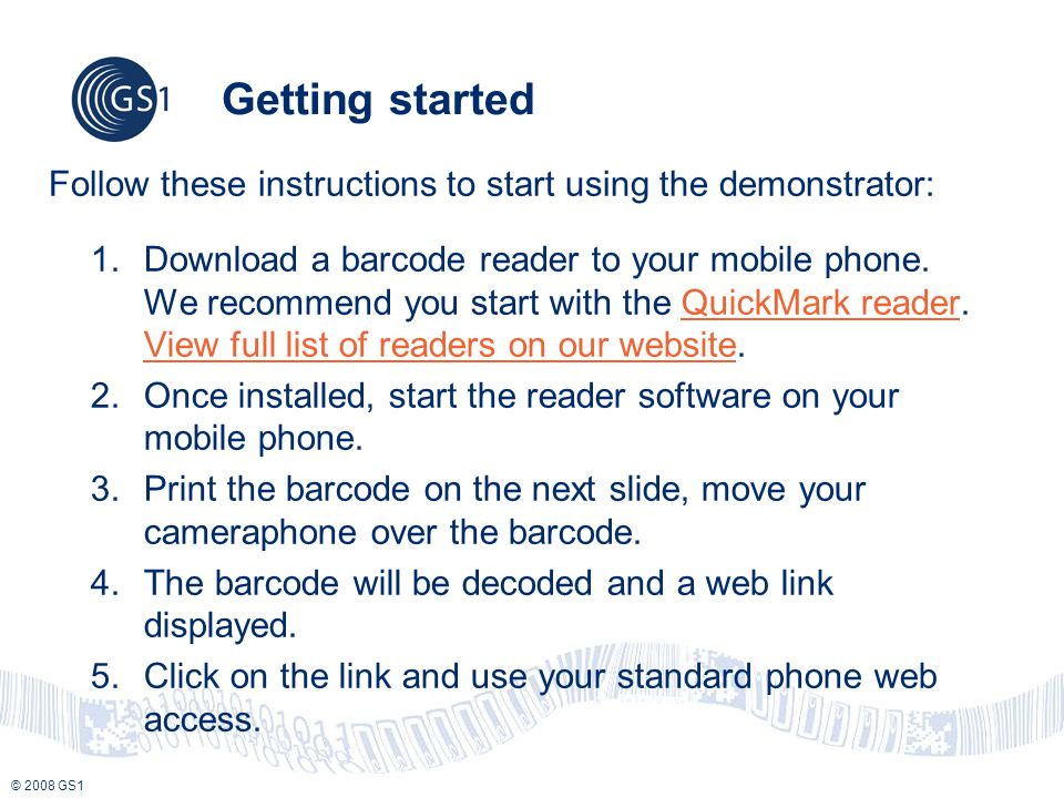 © 2008 GS1 Getting started 1.Download a barcode reader to your mobile phone.