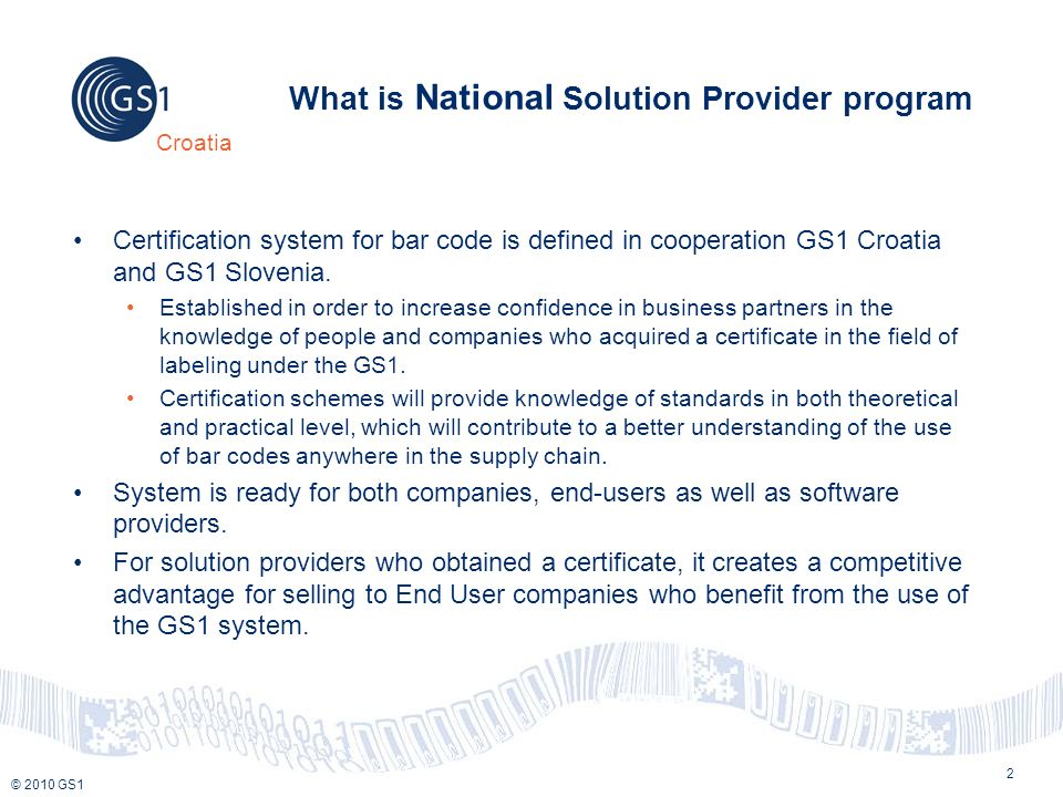© 2010 GS1 Croatia 2 What is National Solution Provider program Certification system for bar code is defined in cooperation GS1 Croatia and GS1 Slovenia.