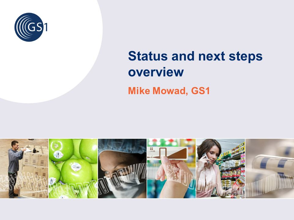 Status and next steps overview Mike Mowad, GS1