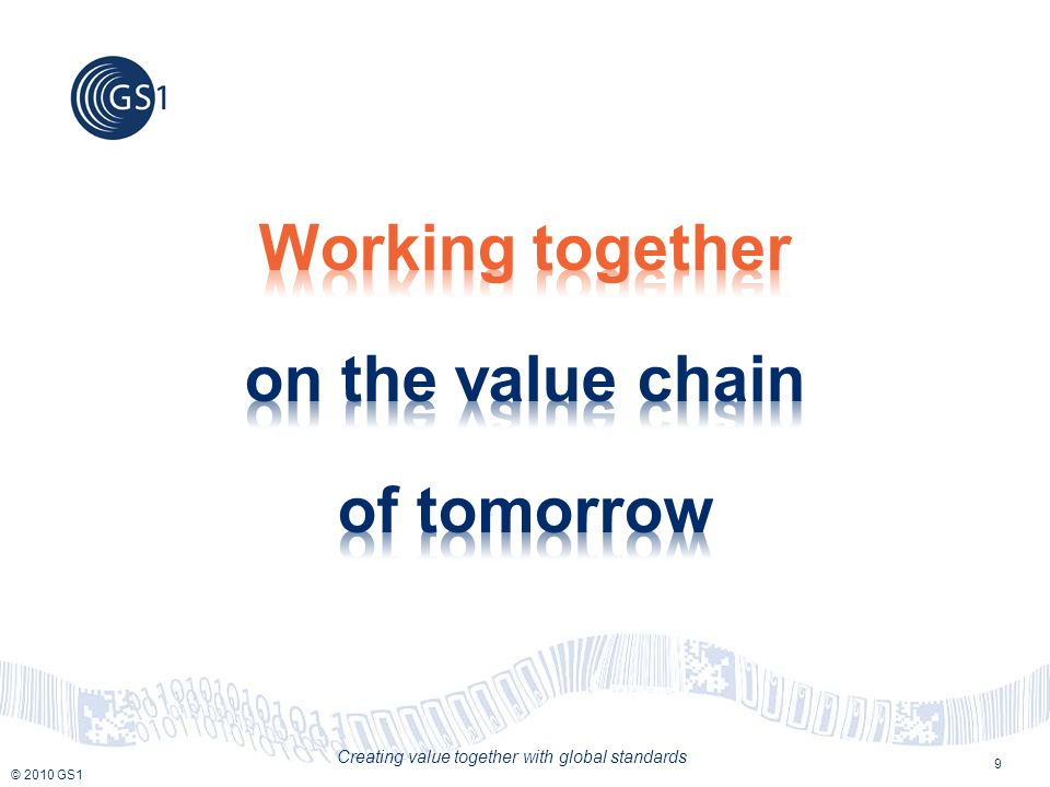 © 2010 GS1 Creating value together with global standards 9