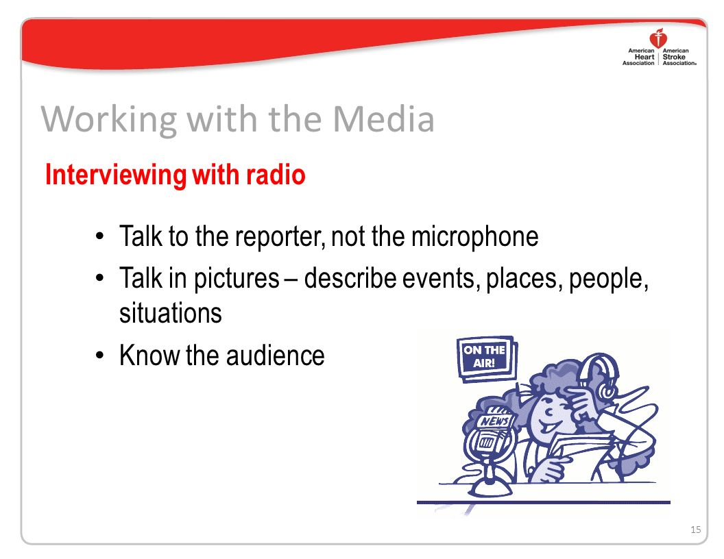 Working with the Media During a phone interview you risk being misquoted.