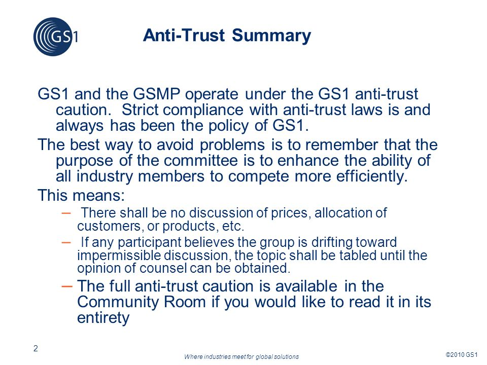 Where industries meet for global solutions ©2010 GS1 2 Anti-Trust Summary GS1 and the GSMP operate under the GS1 anti-trust caution.