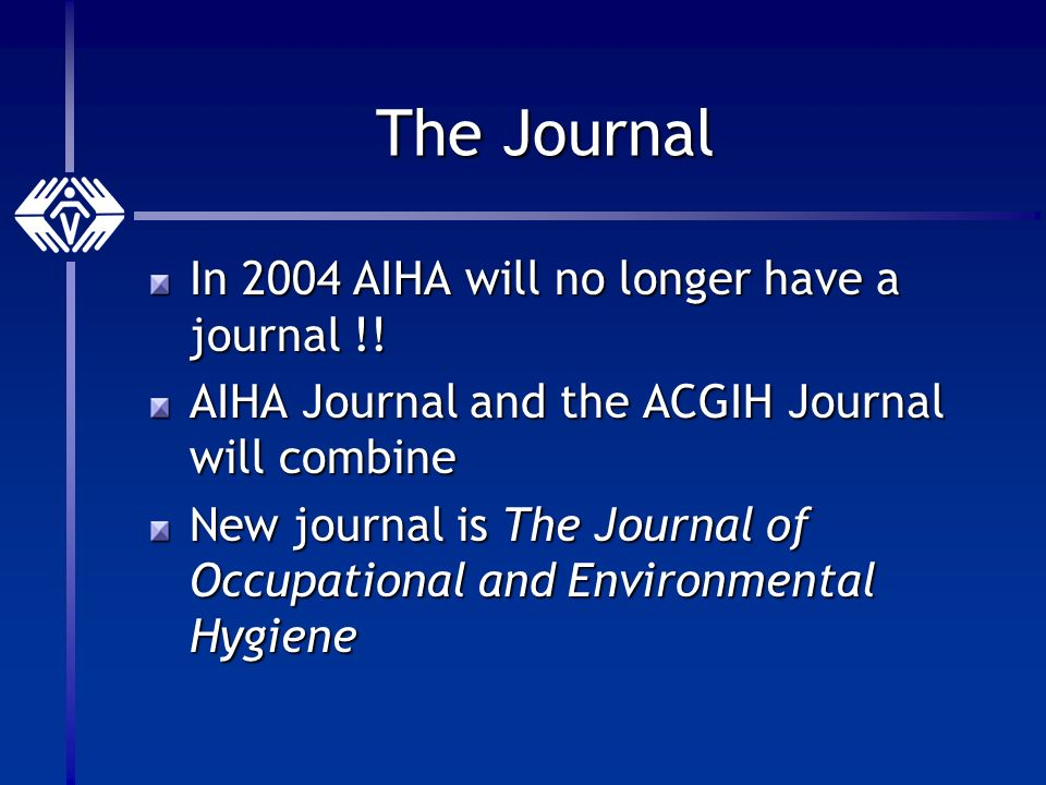 The Journal In 2004 AIHA will no longer have a journal !.