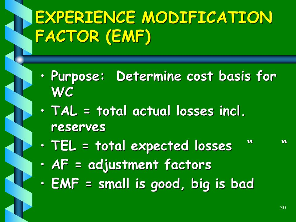 30 EXPERIENCE MODIFICATION FACTOR (EMF) Purpose: Determine cost basis for WCPurpose: Determine cost basis for WC TAL = total actual losses incl.