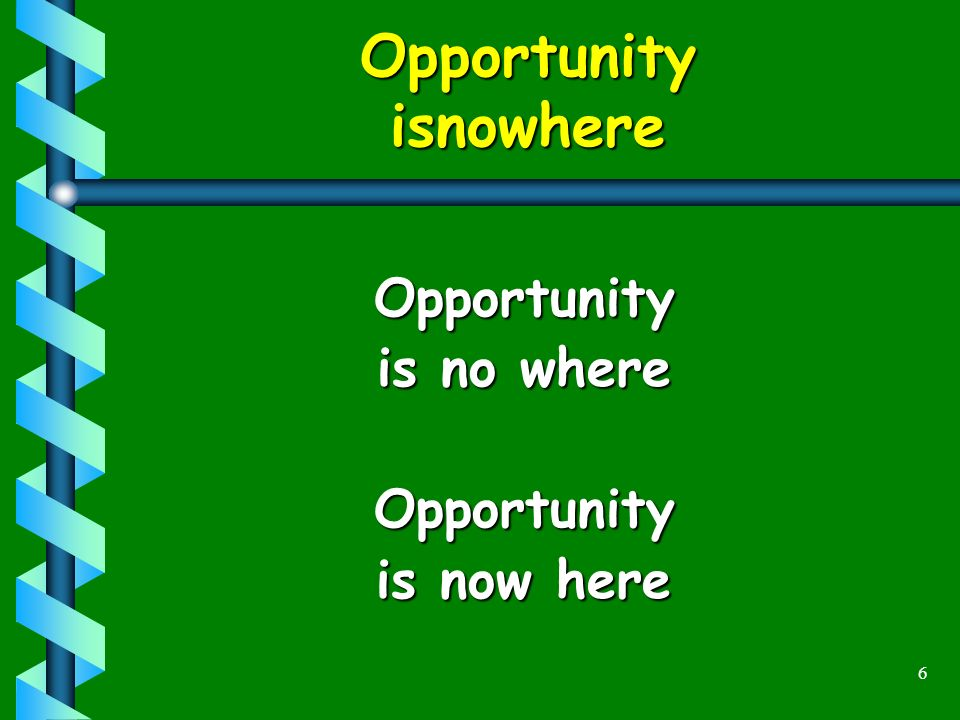 6 Opportunity isnowhere Opportunity is no where Opportunity