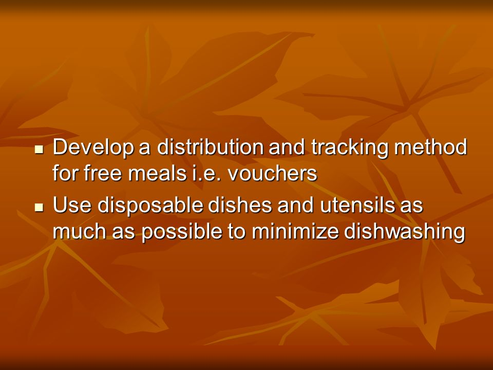 Develop a distribution and tracking method for free meals i.e.
