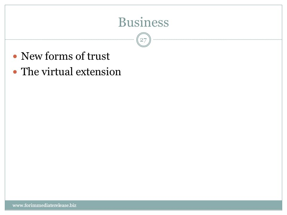 27 www.forimmediaterelease.biz Business New forms of trust The virtual extension