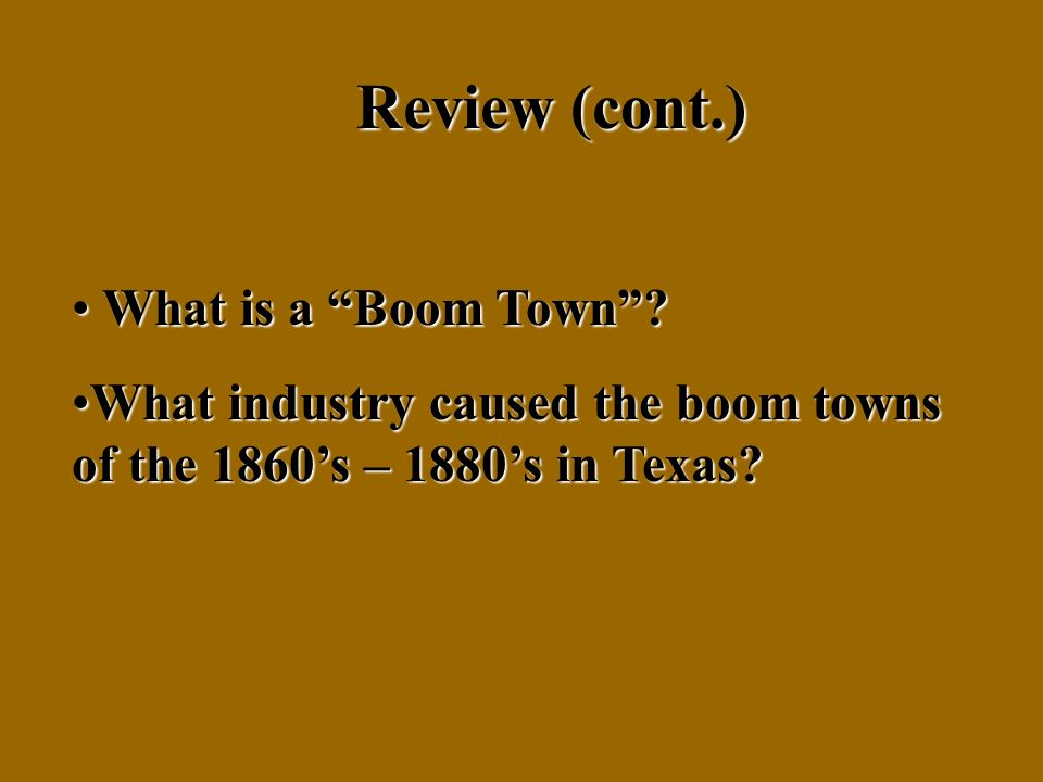 Review (cont.) What is a Boom Town. What is a Boom Town.