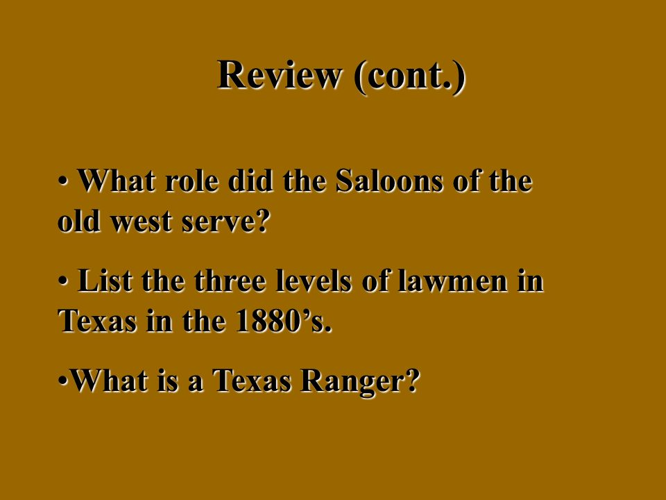 Review (cont.) What role did the Saloons of the old west serve.