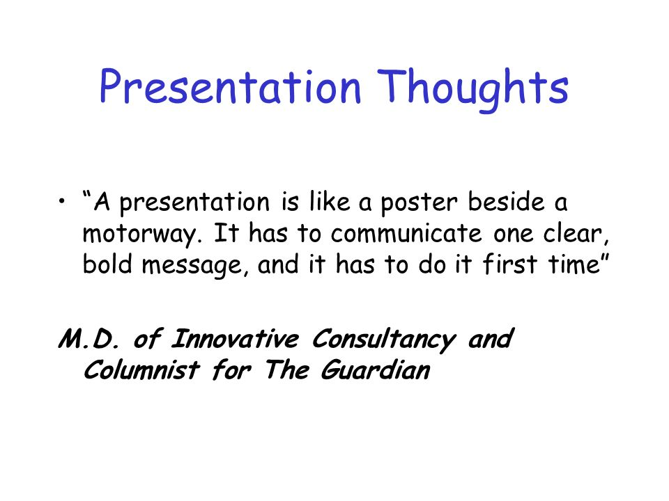 Presentation Thoughts A presentation is like a poster beside a motorway.