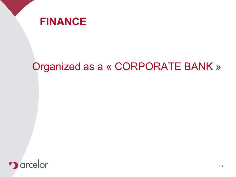 P. 4 FINANCE Organized as a « CORPORATE BANK »