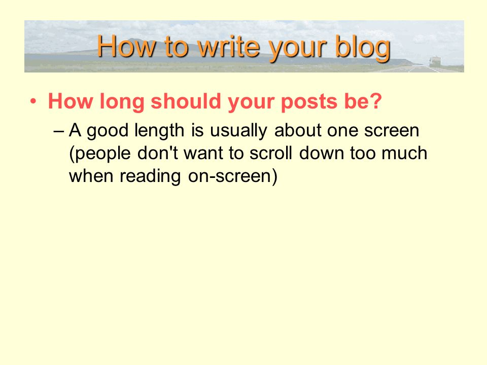 How to write your blog How long should your posts be.