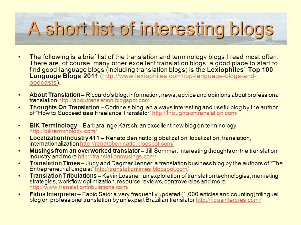 A short list of interesting blogs The following is a brief list of the translation and terminology blogs I read most often.
