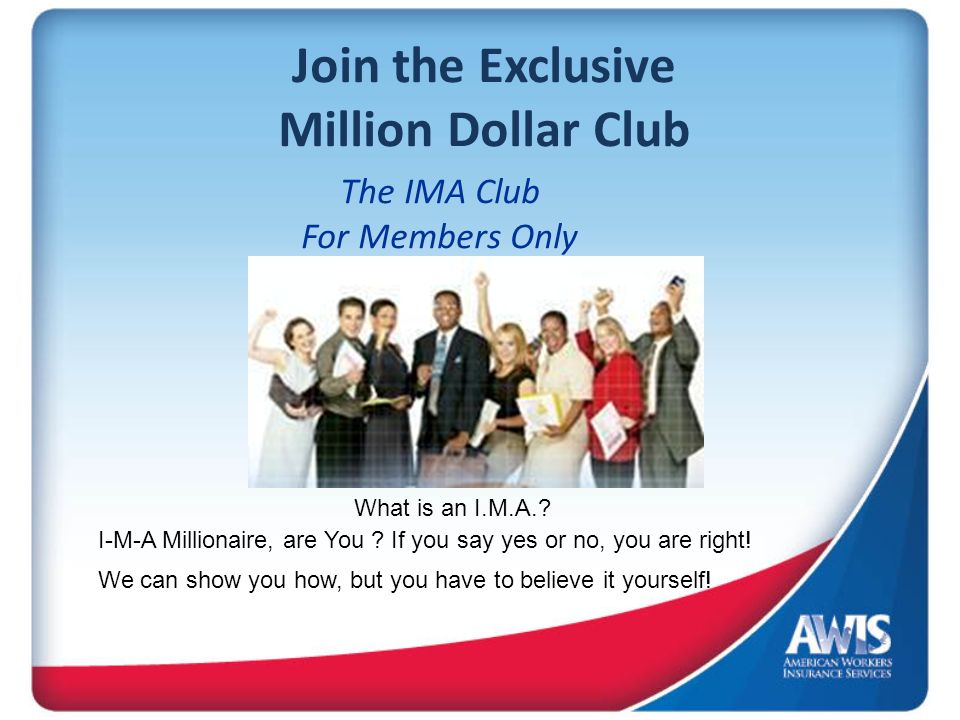 Join the Exclusive Million Dollar Club The IMA Club For Members Only What is an I.M.A..