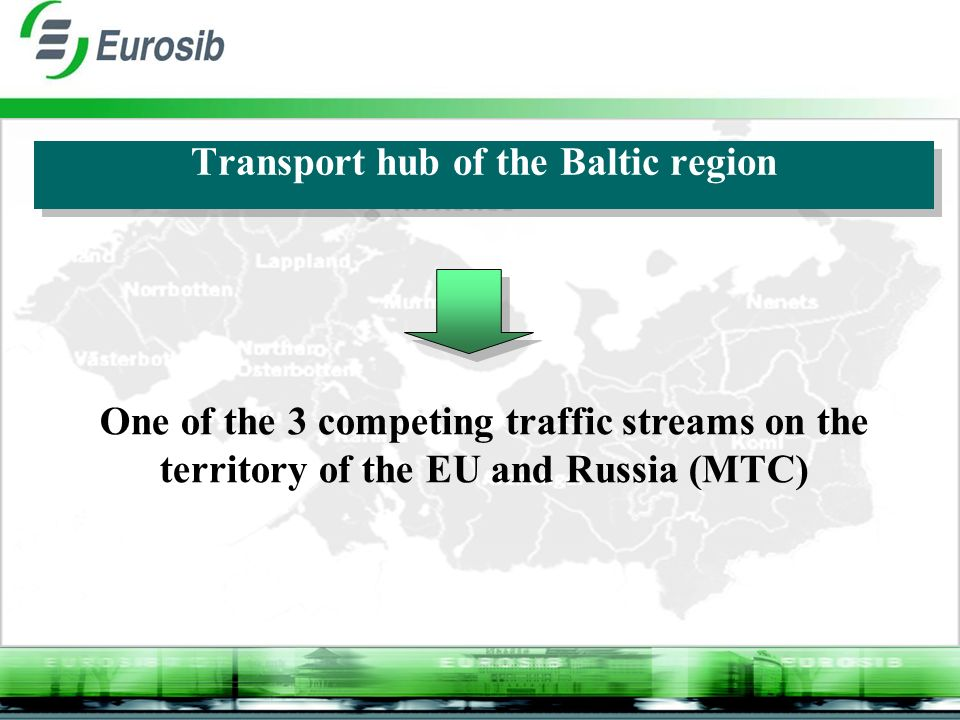 Transport hub of the Baltic region One of the 3 competing traffic streams on the territory of the EU and Russia (MTC)