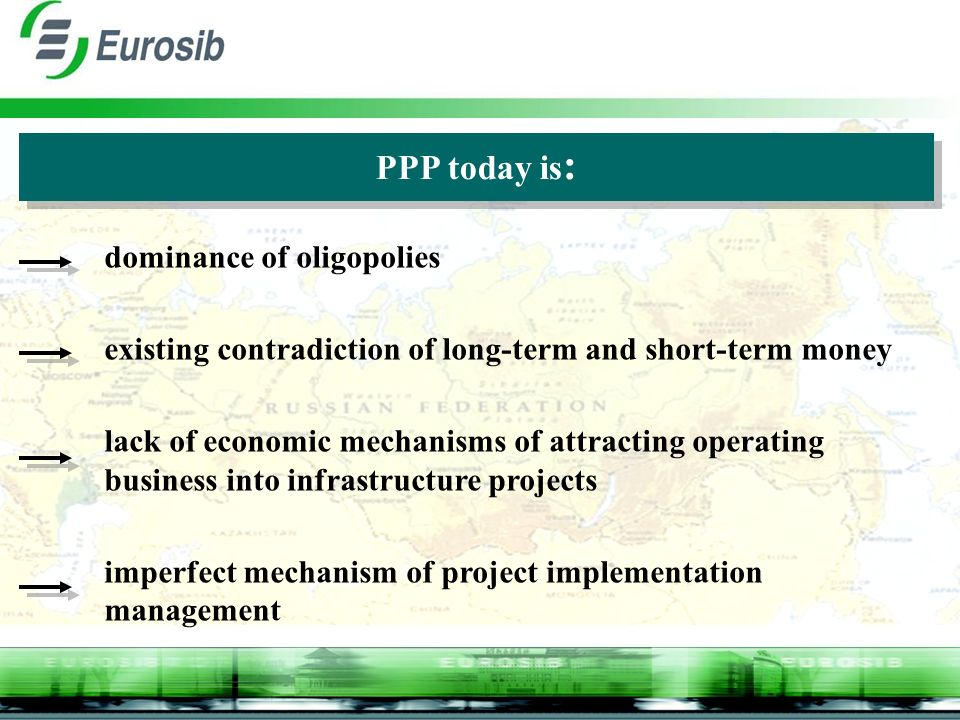 PPP today is : dominance of oligopolies existing contradiction of long-term and short-term money lack of economic mechanisms of attracting operating business into infrastructure projects imperfect mechanism of project implementation management