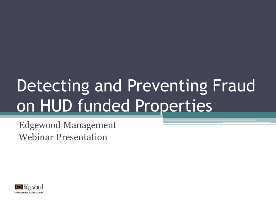 Detecting and Preventing Fraud on HUD funded Properties Edgewood Management Webinar Presentation