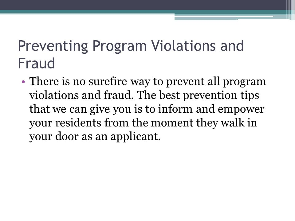 Preventing Program Violations and Fraud There is no surefire way to prevent all program violations and fraud.