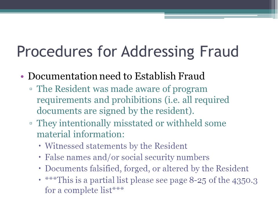 Procedures for Addressing Fraud Documentation need to Establish Fraud The Resident was made aware of program requirements and prohibitions (i.e.