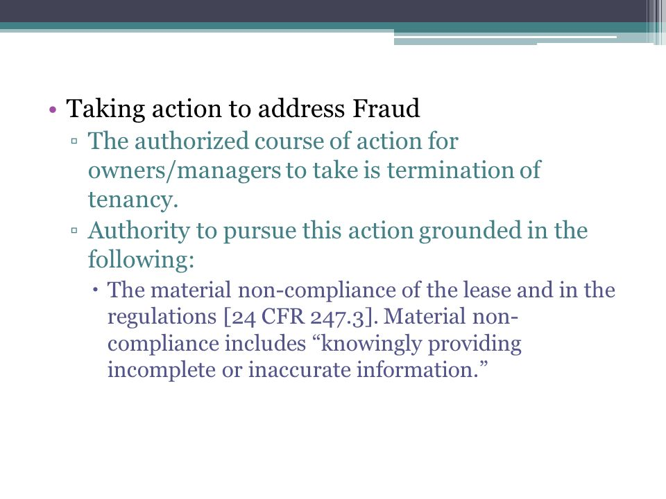 Taking action to address Fraud The authorized course of action for owners/managers to take is termination of tenancy.