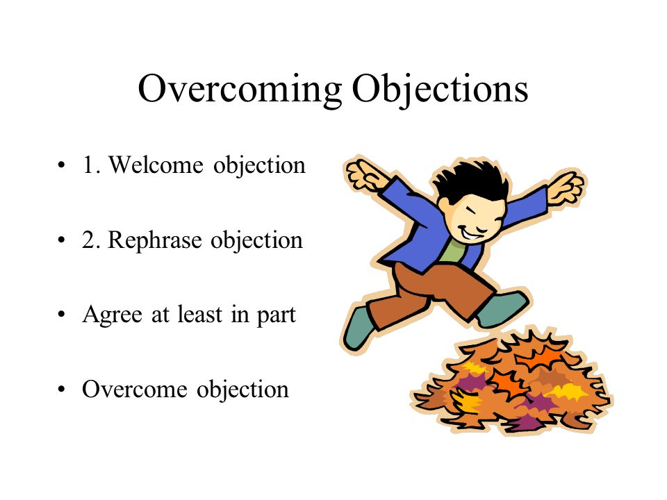 Overcoming Objections 1. Welcome objection 2.