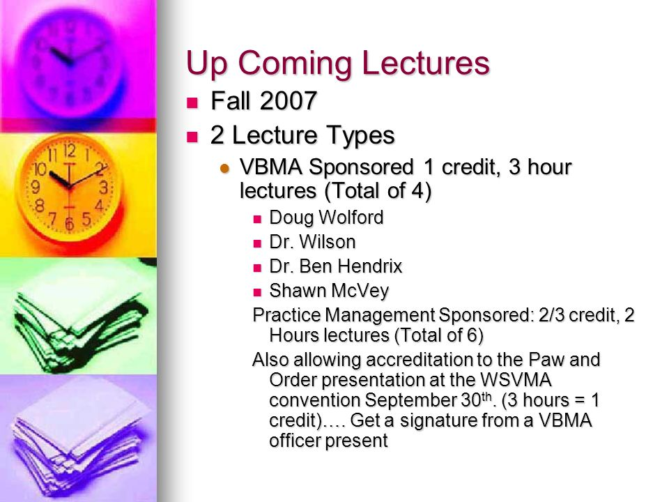 Up Coming Lectures Fall 2007 Fall 2007 2 Lecture Types 2 Lecture Types VBMA Sponsored 1 credit, 3 hour lectures (Total of 4) VBMA Sponsored 1 credit, 3 hour lectures (Total of 4) Doug Wolford Doug Wolford Dr.