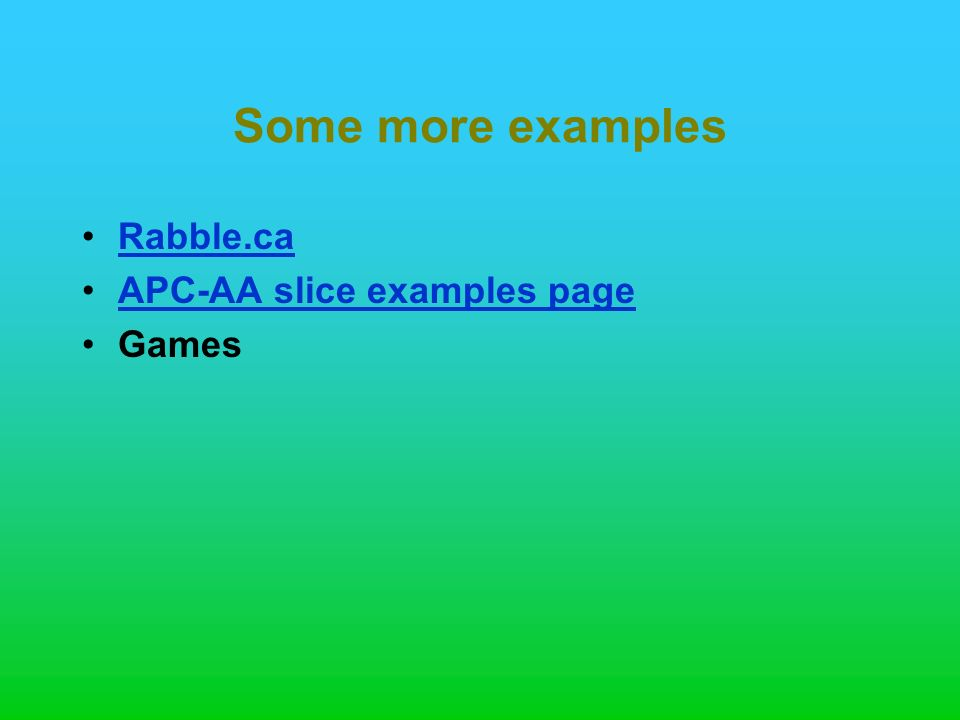 Some more examples Rabble.ca APC-AA slice examples page Games