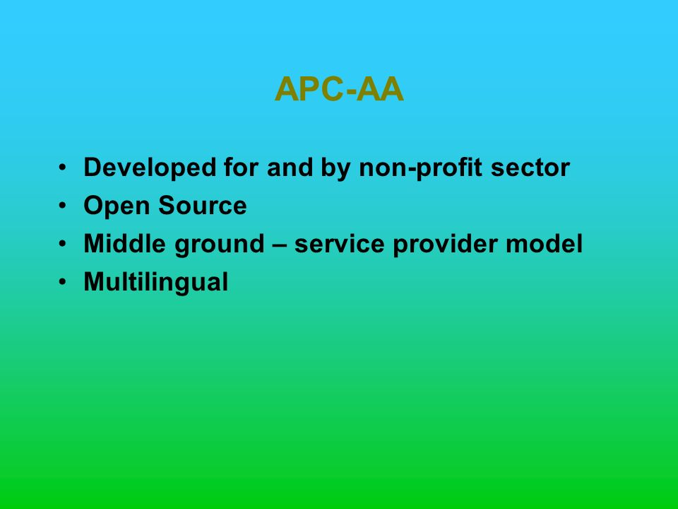 APC-AA Developed for and by non-profit sector Open Source Middle ground – service provider model Multilingual